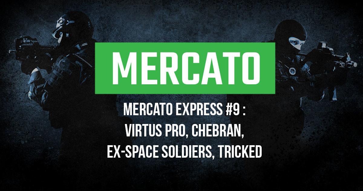 Mercato Express #9 : Virtus Pro, chebran, ex-SS, Tricked