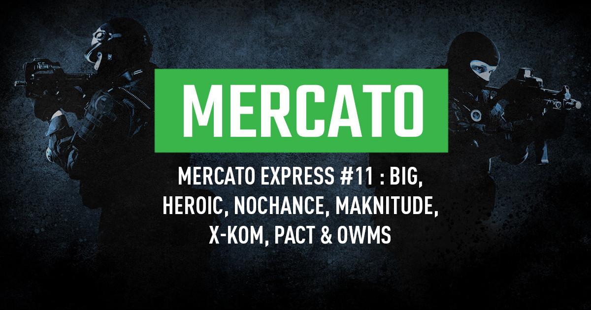 Mercato Express #11 : BIG, Heroic, NoChance, Maknitude, x-kom, PACT et OWMS
