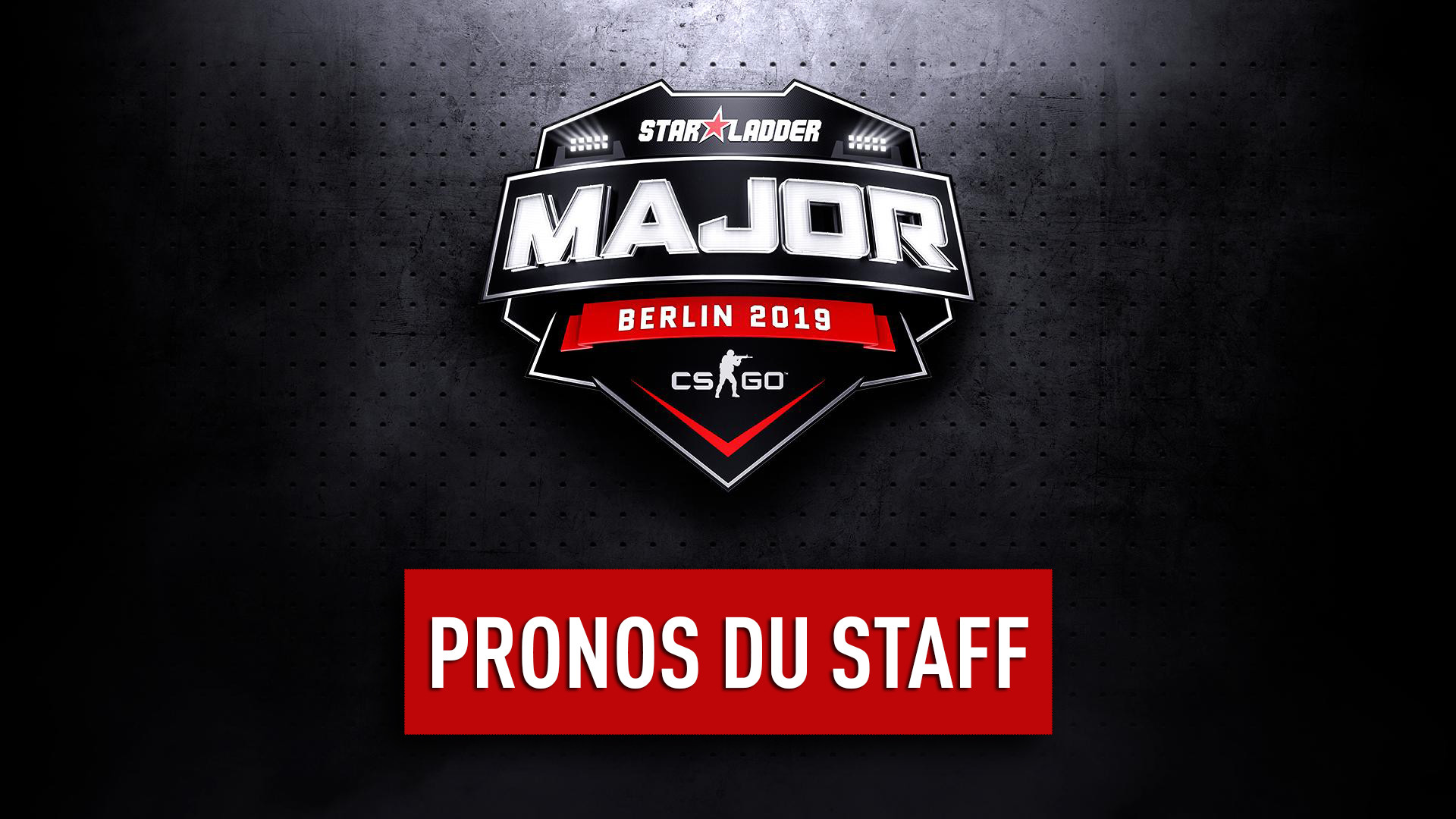 StarLadder Major Berlin : Pronos du staff pour le premier tour