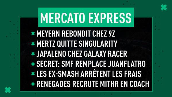 Mercato Express : meyern, mertz, Japaleno, Secret, ex-SMASH, Renegades