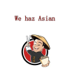 We haz Asian*