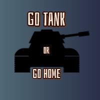 Go Tank or Go Home