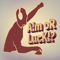 A!m oR Luck!?